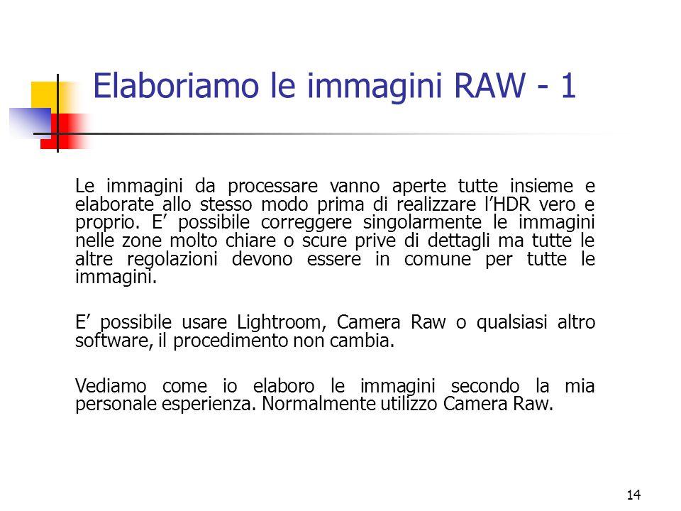 14 Elaboriamo le immagini RAW - 1 Le immagini da processare vanno aperte tutte insieme e elaborate allo stesso modo prima di realizzare l'HDR vero e p