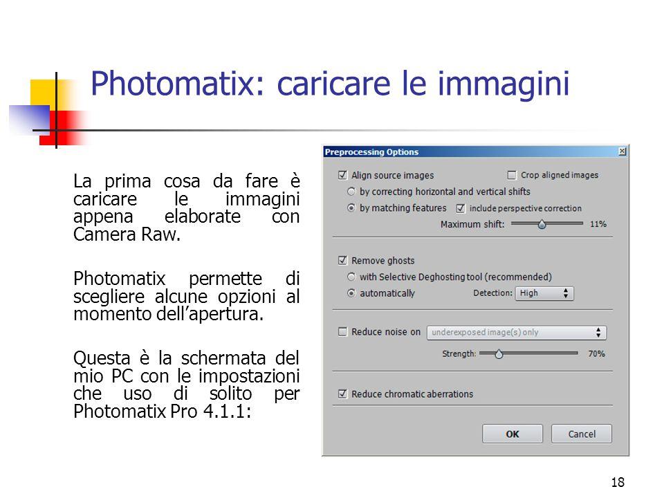 18 Photomatix: caricare le immagini La prima cosa da fare è caricare le immagini appena elaborate con Camera Raw. Photomatix permette di scegliere alc