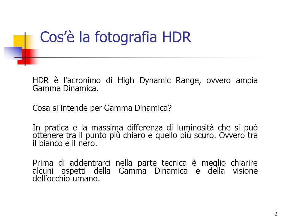 2 Cos'è la fotografia HDR HDR è l'acronimo di High Dynamic Range, ovvero ampia Gamma Dinamica. Cosa si intende per Gamma Dinamica? In pratica è la mas