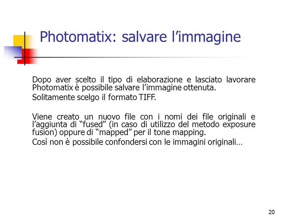 20 Photomatix: salvare l'immagine Dopo aver scelto il tipo di elaborazione e lasciato lavorare Photomatix è possibile salvare l'immagine ottenuta. Sol