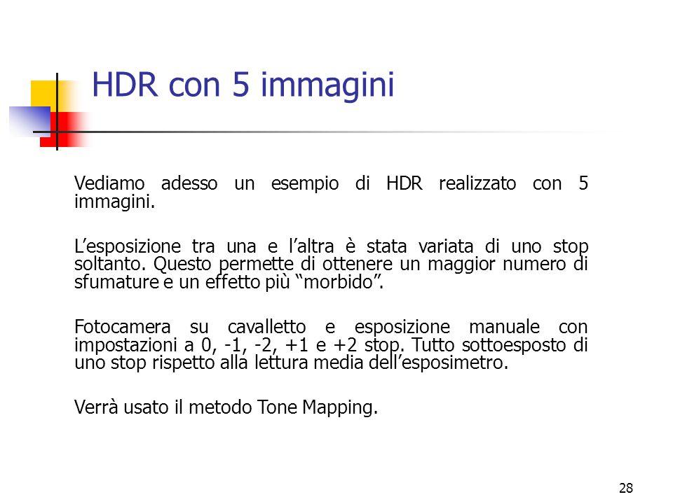 28 HDR con 5 immagini Vediamo adesso un esempio di HDR realizzato con 5 immagini. L'esposizione tra una e l'altra è stata variata di uno stop soltanto