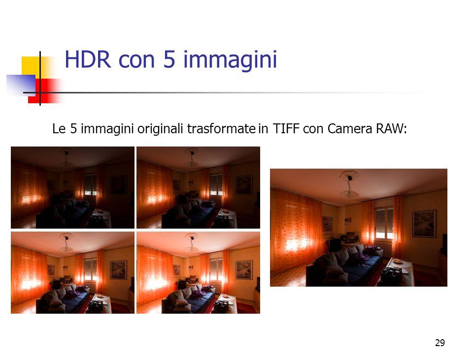 29 HDR con 5 immagini Le 5 immagini originali trasformate in TIFF con Camera RAW: