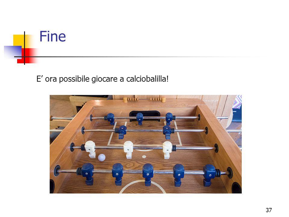 37 Fine E' ora possibile giocare a calciobalilla!