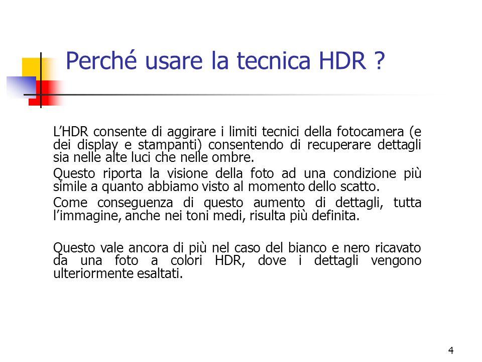 4 Perché usare la tecnica HDR ? L'HDR consente di aggirare i limiti tecnici della fotocamera (e dei display e stampanti) consentendo di recuperare det