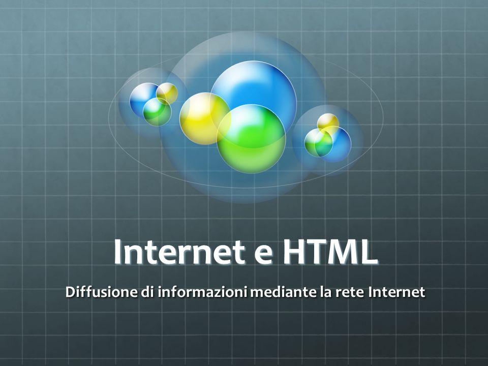 Internet e HTML Diffusione di informazioni mediante la rete Internet