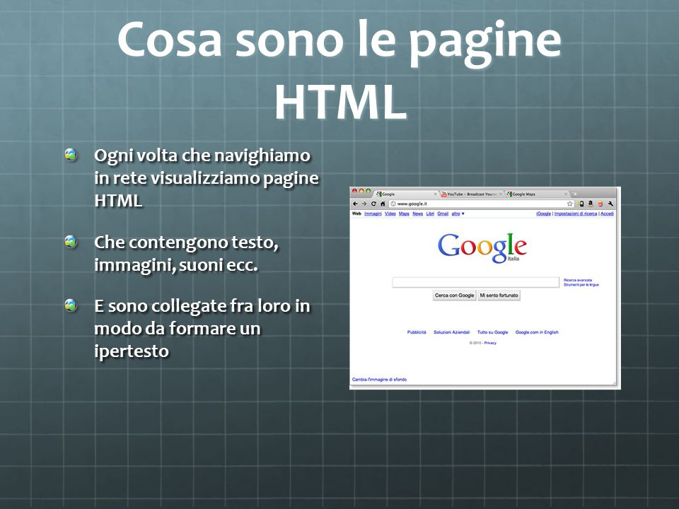 Cosa sono le pagine HTML Ogni volta che navighiamo in rete visualizziamo pagine HTML Che contengono testo, immagini, suoni ecc.