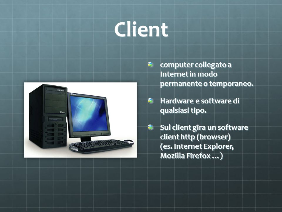 Client computer collegato a Internet in modo permanente o temporaneo.