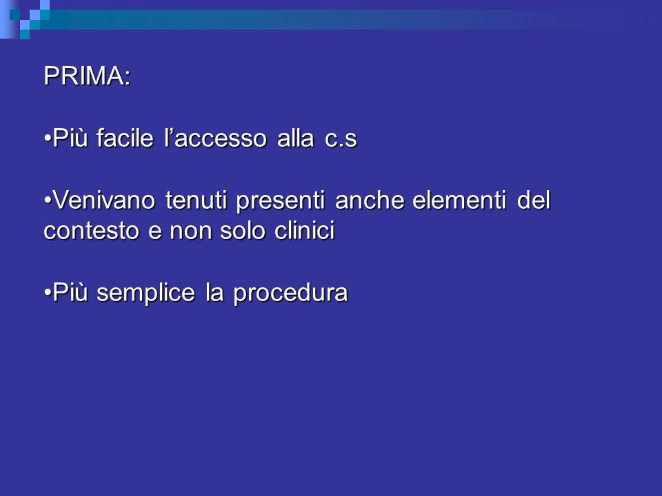 PRIMA: Più facile l'accesso alla c.sPiù facile l'accesso alla c.s Venivano tenuti presenti anche elementi del contesto e non solo cliniciVenivano tenuti presenti anche elementi del contesto e non solo clinici Più semplice la proceduraPiù semplice la procedura