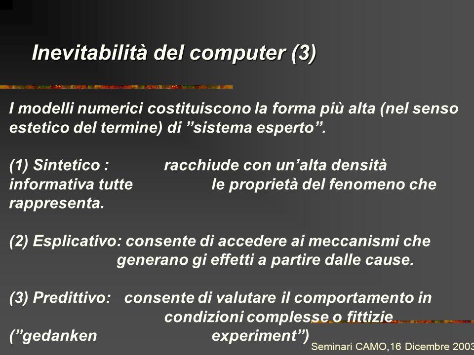 """Inevitabilità del computer (3) I modelli numerici costituiscono la forma più alta (nel senso estetico del termine) di """"sistema esperto"""". (1) Sintetico"""