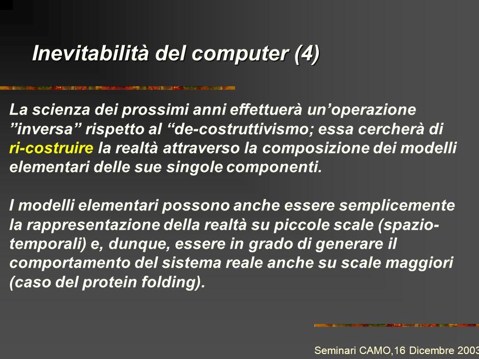 Inevitabilità del computer (4) La scienza dei prossimi anni effettuerà un'operazione inversa rispetto al de-costruttivismo; essa cercherà di ri-costruire la realtà attraverso la composizione dei modelli elementari delle sue singole componenti.