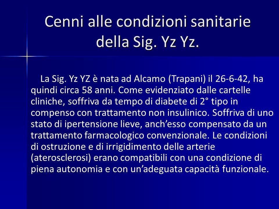 Cenni alle condizioni sanitarie della Sig.Yz Yz. La Sig.