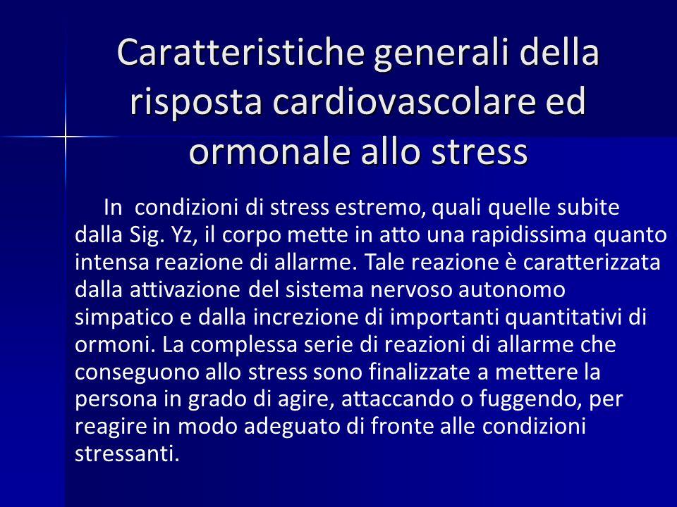 Caratteristiche generali della risposta cardiovascolare ed ormonale allo stress In condizioni di stress estremo, quali quelle subite dalla Sig.