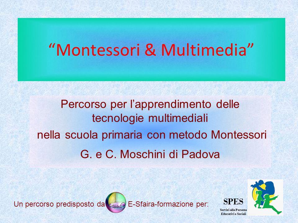 """""""Montessori & Multimedia"""" Percorso per l'apprendimento delle tecnologie multimediali nella scuola primaria con metodo Montessori G. e C. Moschini di P"""