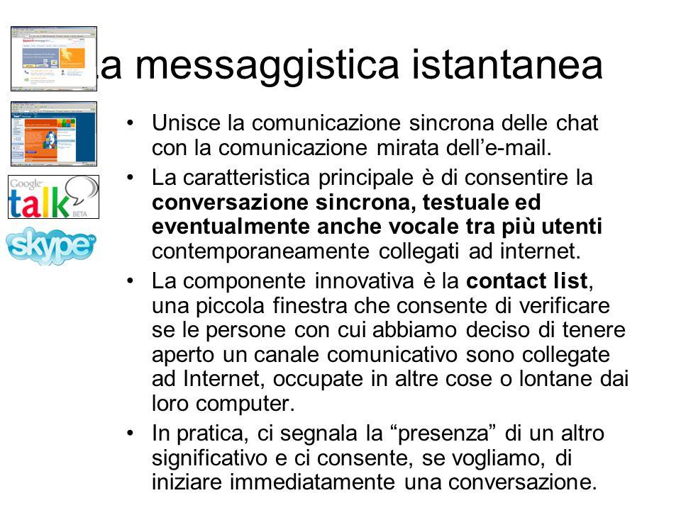 La messaggistica istantanea Unisce la comunicazione sincrona delle chat con la comunicazione mirata dell'e-mail. La caratteristica principale è di con