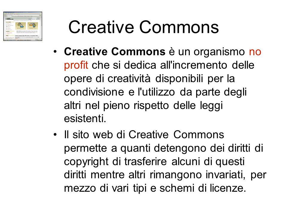 Creative Commons Creative Commons è un organismo no profit che si dedica all incremento delle opere di creatività disponibili per la condivisione e l utilizzo da parte degli altri nel pieno rispetto delle leggi esistenti.
