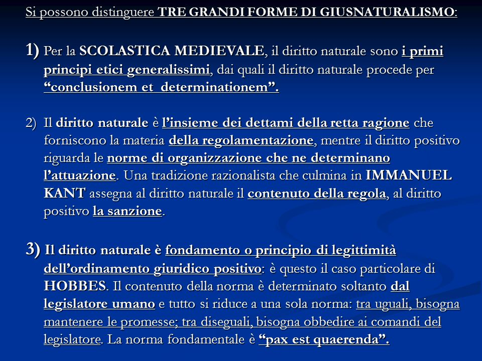 Si possono distinguere TRE GRANDI FORME DI GIUSNATURALISMO : 1) Per la SCOLASTICA MEDIEVALE, il diritto naturale sono i primi principi etici generalis