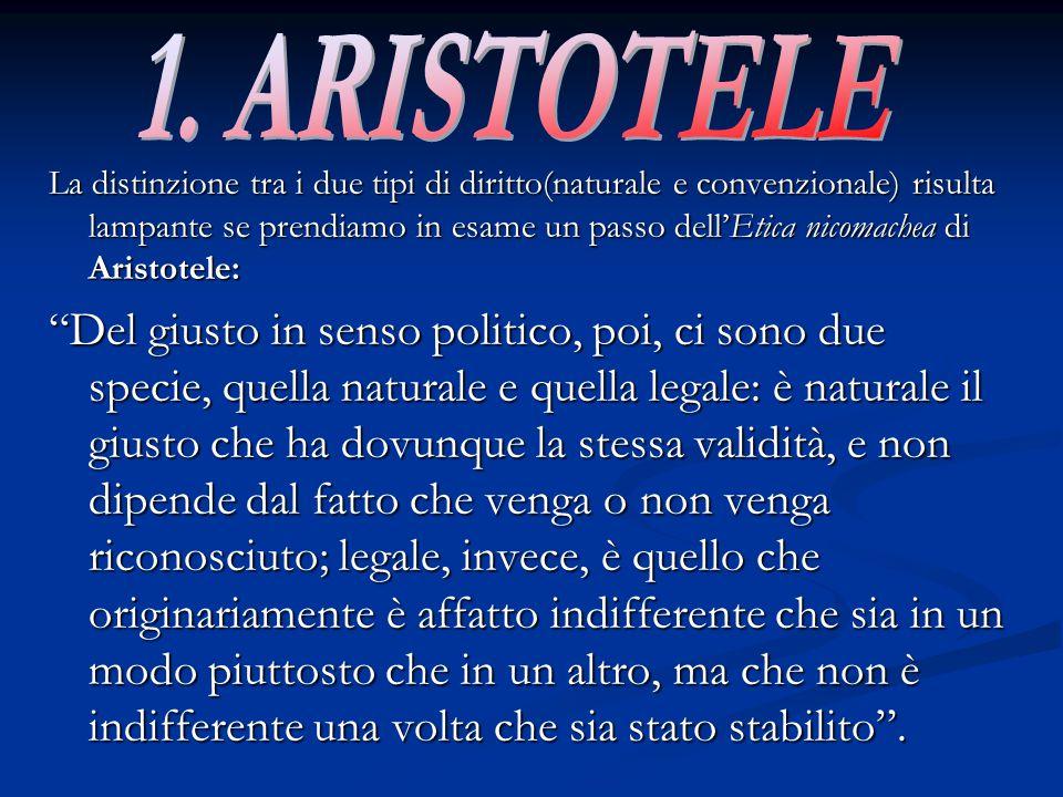 La distinzione tra i due tipi di diritto(naturale e convenzionale) risulta lampante se prendiamo in esame un passo dell'Etica nicomachea di Aristotele