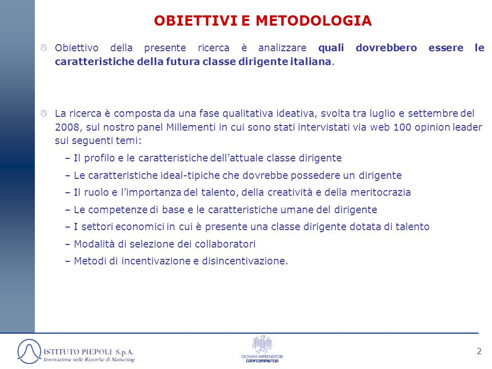 2 OBIETTIVI E METODOLOGIA Obiettivo della presente ricerca è analizzare quali dovrebbero essere le caratteristiche della futura classe dirigente italiana.
