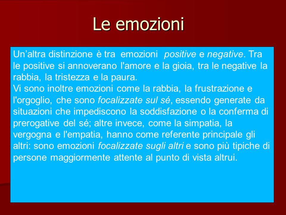 Le emozioni Un'altra distinzione è tra emozioni positive e negative. Tra le positive si annoverano l'amore e la gioia, tra le negative la rabbia, la t