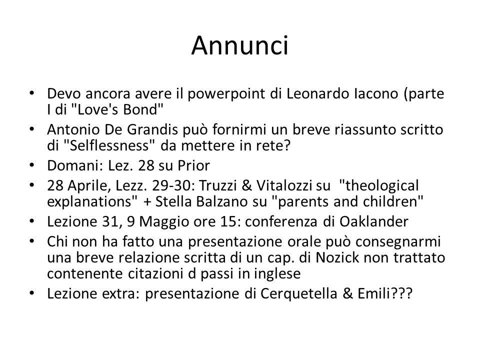 Annunci Devo ancora avere il powerpoint di Leonardo Iacono (parte I di Love s Bond Antonio De Grandis può fornirmi un breve riassunto scritto di Selflessness da mettere in rete.