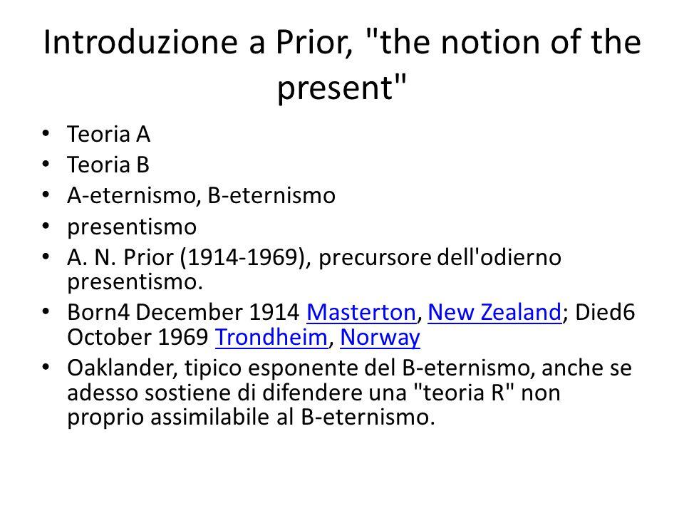Introduzione a Prior, the notion of the present Teoria A Teoria B A-eternismo, B-eternismo presentismo A.