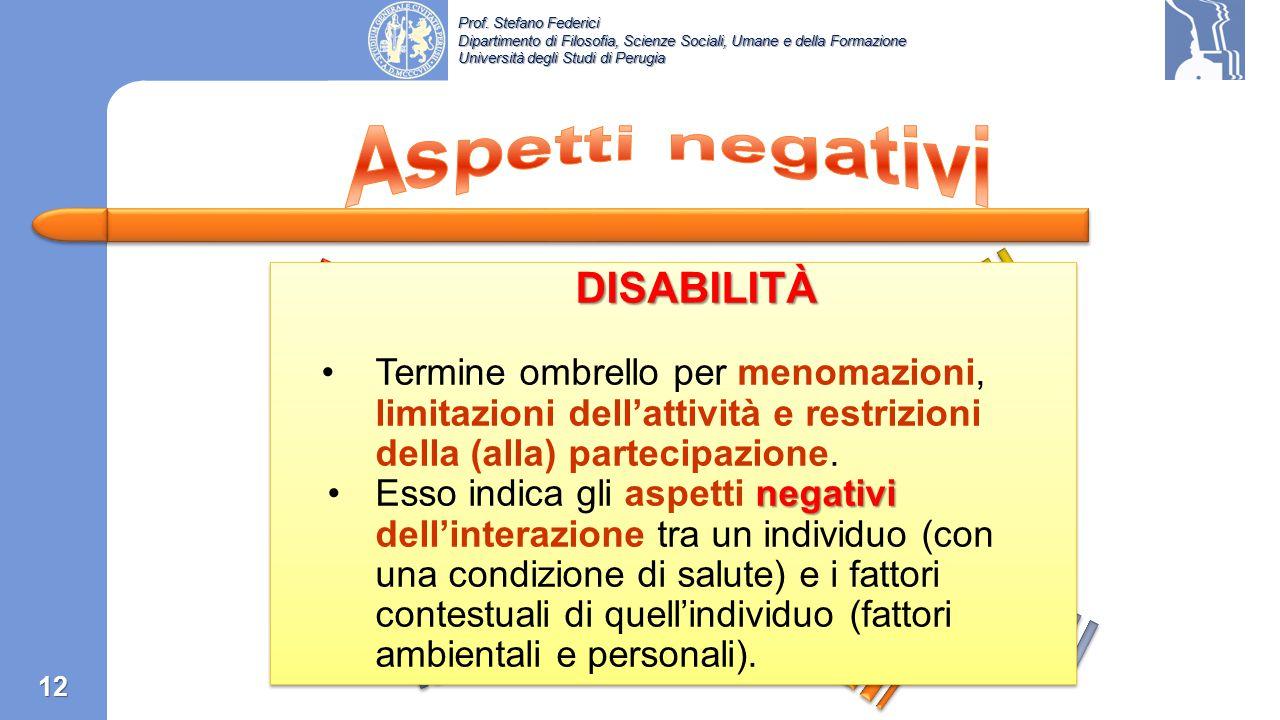 Prof. Stefano Federici Dipartimento di Filosofia, Scienze Sociali, Umane e della Formazione Università degli Studi di Perugia «What is disability? «Wh