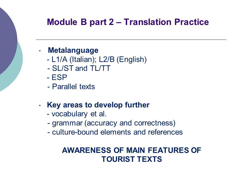 Module B part 2 – Translation Practice Metalanguage - L1/A (Italian); L2/B (English) - SL/ST and TL/TT - ESP - Parallel texts Key areas to develop fur