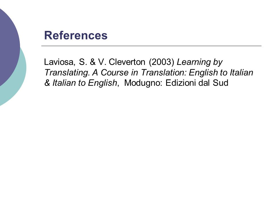 References Laviosa, S. & V. Cleverton (2003) Learning by Translating. A Course in Translation: English to Italian & Italian to English, Modugno: Edizi