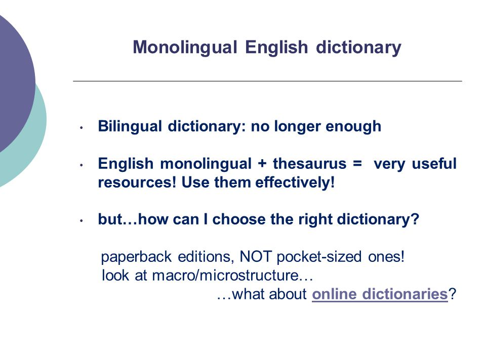 Monolingual English dictionary Bilingual dictionary: no longer enough English monolingual + thesaurus = very useful resources.
