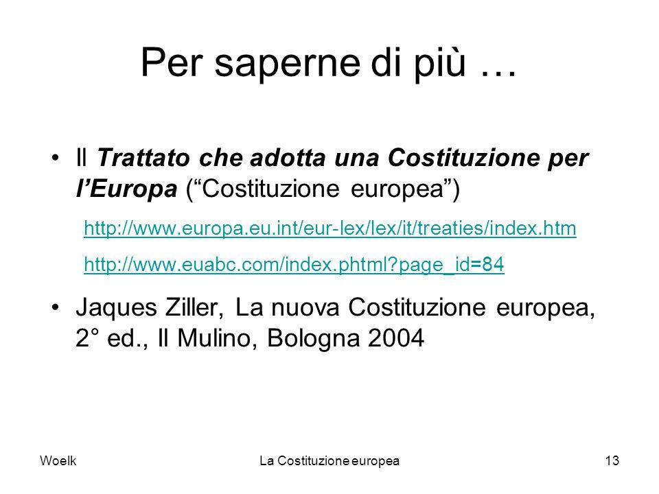 """WoelkLa Costituzione europea13 Per saperne di più … Il Trattato che adotta una Costituzione per l'Europa (""""Costituzione europea"""") http://www.europa.eu"""