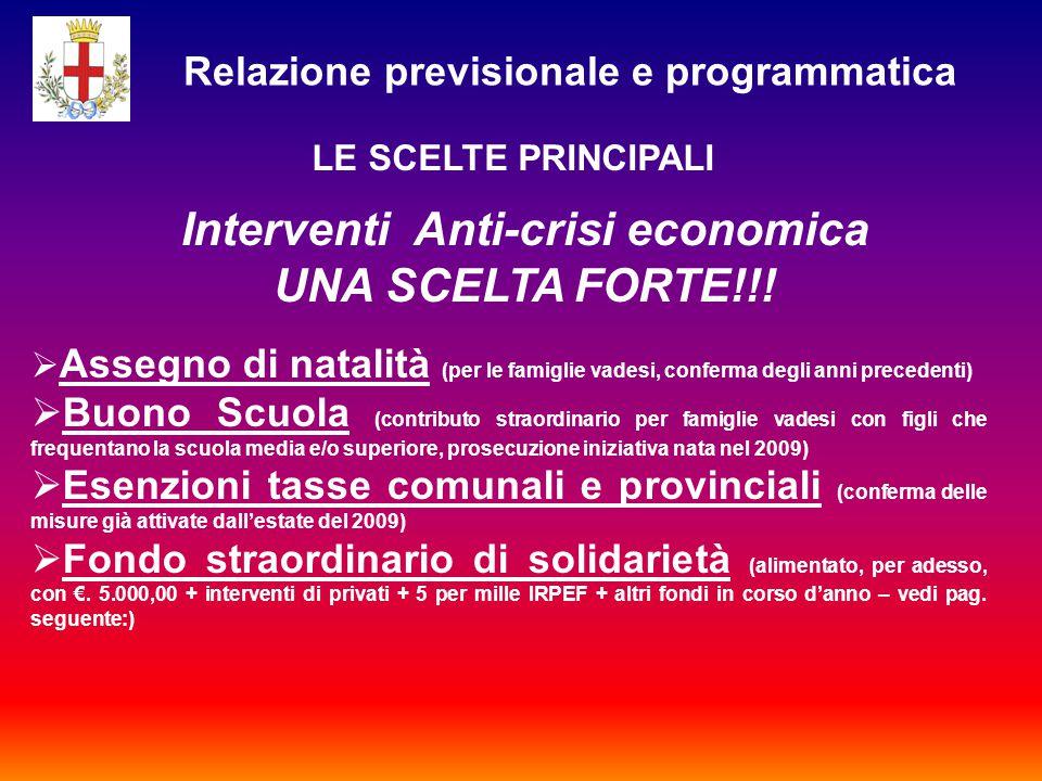 Relazione previsionale e programmatica LE SCELTE PRINCIPALI Interventi Anti-crisi economica UNA SCELTA FORTE!!.