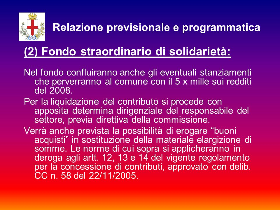 (2) Fondo straordinario di solidarietà: Nel fondo confluiranno anche gli eventuali stanziamenti che perverranno al comune con il 5 x mille sui redditi del 2008.