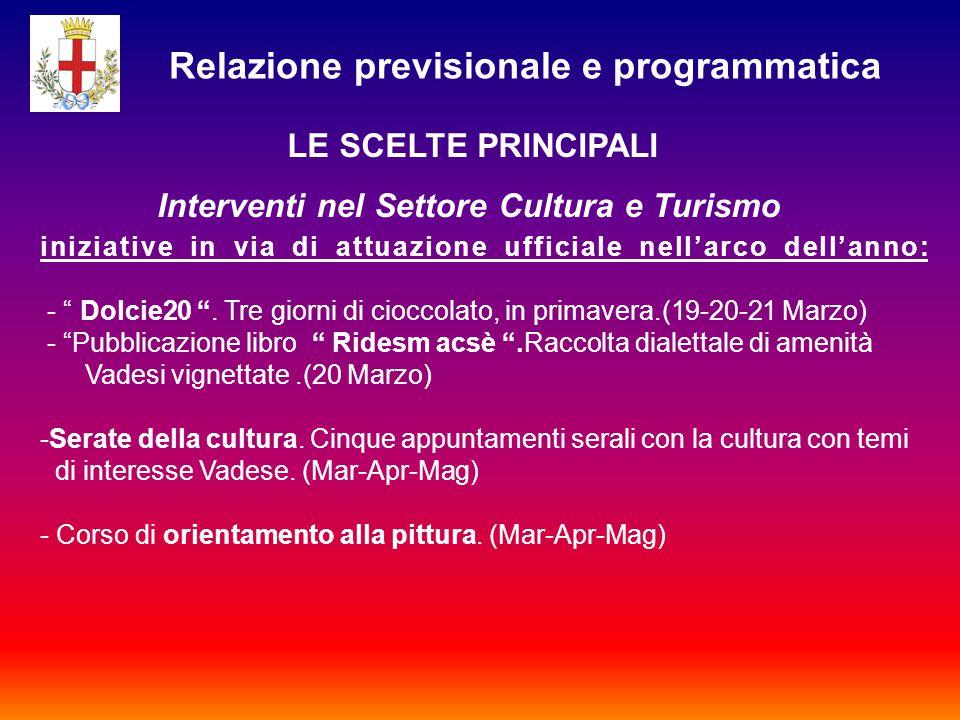 Relazione previsionale e programmatica LE SCELTE PRINCIPALI Interventi nel Settore Cultura e Turismo iniziative in via di attuazione ufficiale nell'arco dell'anno: - Dolcie20 .