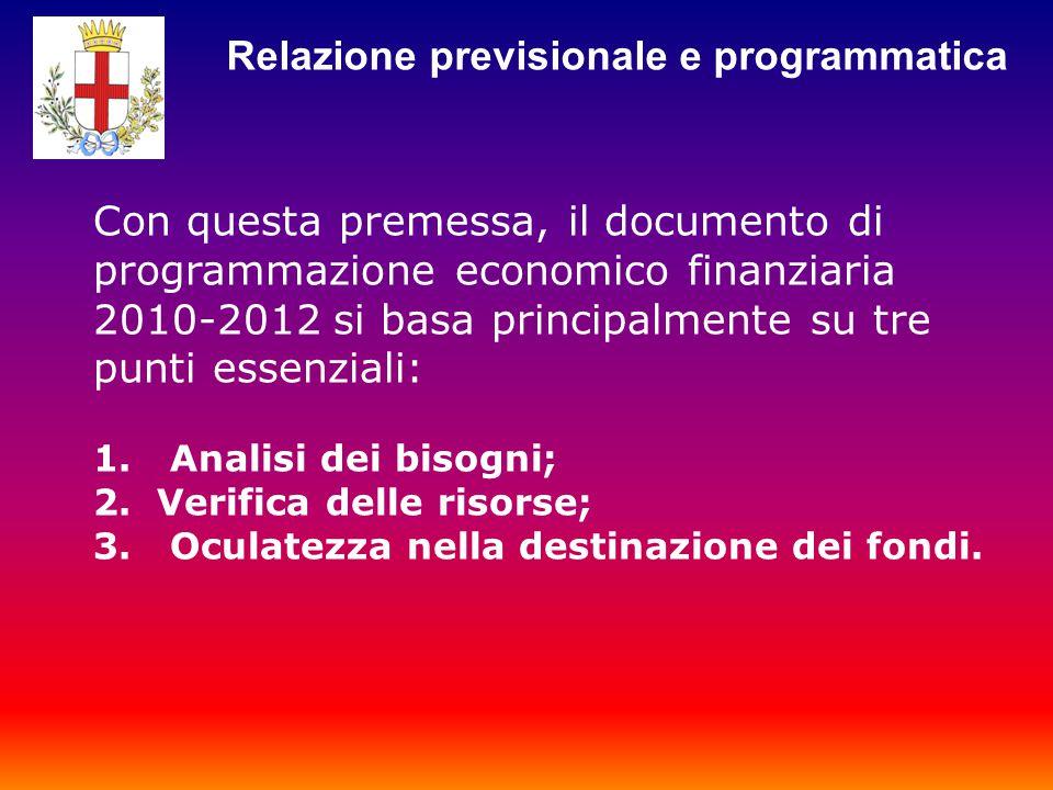 Con questa premessa, il documento di programmazione economico finanziaria 2010-2012 si basa principalmente su tre punti essenziali: 1.