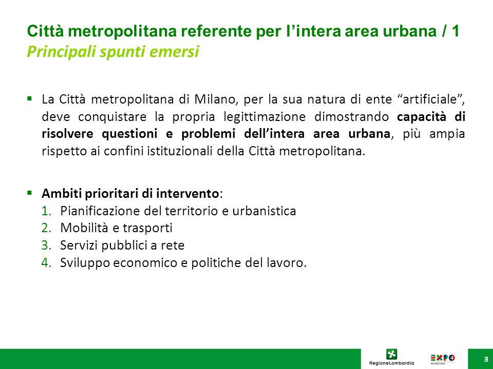 3  La Città metropolitana di Milano, per la sua natura di ente artificiale , deve conquistare la propria legittimazione dimostrando capacità di risolvere questioni e problemi dell'intera area urbana, più ampia rispetto ai confini istituzionali della Città metropolitana.