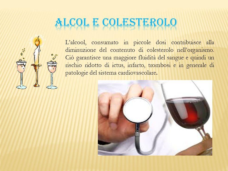 L'alcool, consumato in piccole dosi contribuisce alla diminuzione del contenuto di colesterolo nell'organismo. Ciò garantisce una maggiore fluidità de