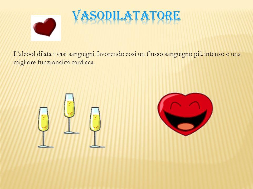 L'alcool dilata i vasi sanguigni favorendo così un flusso sanguigno più intenso e una migliore funzionalità cardiaca.