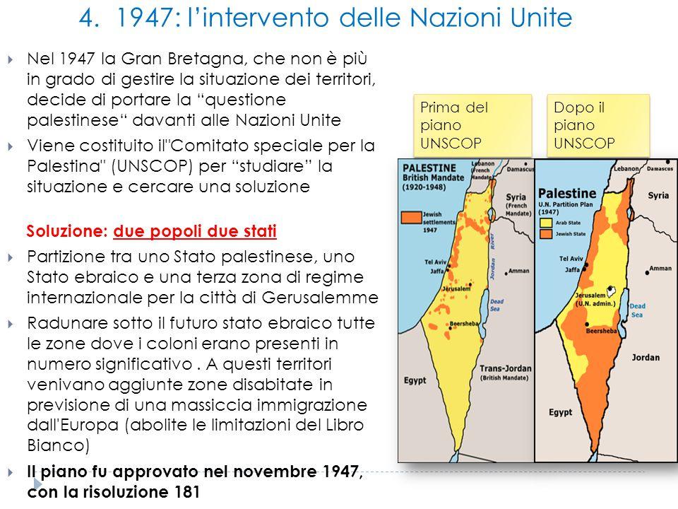 4. 1947: l'intervento delle Nazioni Unite  Nel 1947 la Gran Bretagna, che non è più in grado di gestire la situazione dei territori, decide di portar