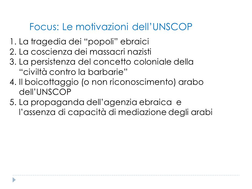 """Focus: Le motivazioni dell'UNSCOP 1.La tragedia dei """"popoli"""" ebraici 2.La coscienza dei massacri nazisti 3.La persistenza del concetto coloniale della"""