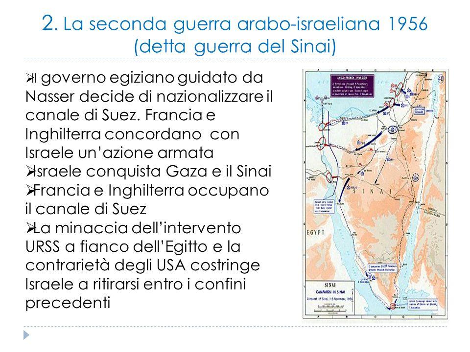 2. La seconda guerra arabo-israeliana 1956 (detta guerra del Sinai)  Il governo egiziano guidato da Nasser decide di nazionalizzare il canale di Suez