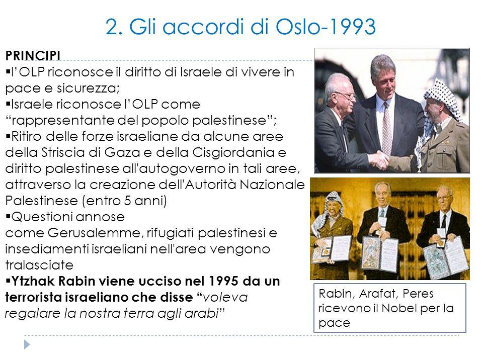 """2. Gli accordi di Oslo-1993 PRINCIPI  l'OLP riconosce il diritto di Israele di vivere in pace e sicurezza;  Israele riconosce l'OLP come """"rappresent"""