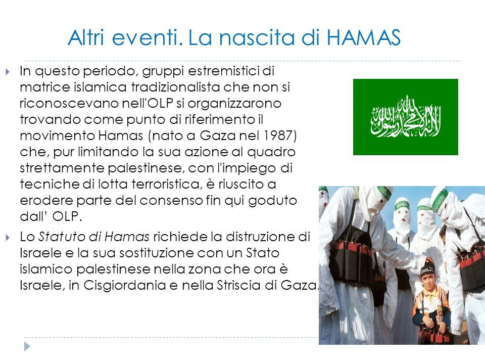 Altri eventi. La nascita di HAMAS  In questo periodo, gruppi estremistici di matrice islamica tradizionalista che non si riconoscevano nell'OLP si or