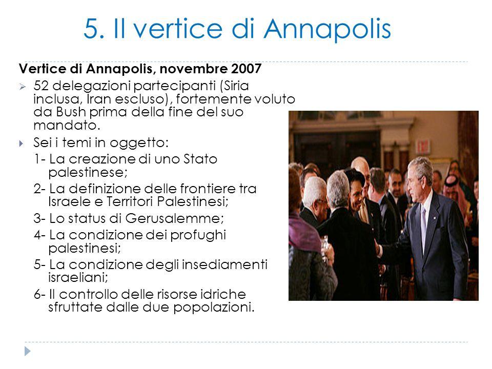 5. Il vertice di Annapolis Vertice di Annapolis, novembre 2007  52 delegazioni partecipanti (Siria inclusa, Iran escluso), fortemente voluto da Bush