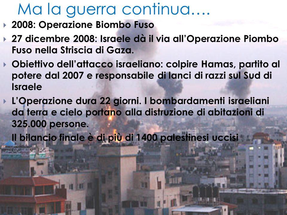 Ma la guerra continua….  2008: Operazione Biombo Fuso  27 dicembre 2008: Israele dà il via all'Operazione Piombo Fuso nella Striscia di Gaza.  Obie