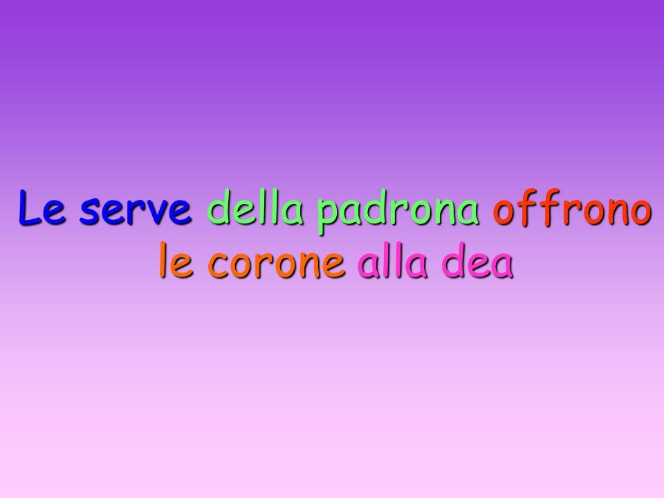 Dominae ancillae deae coronas praebent Ancillae dominae praebent coronas deae