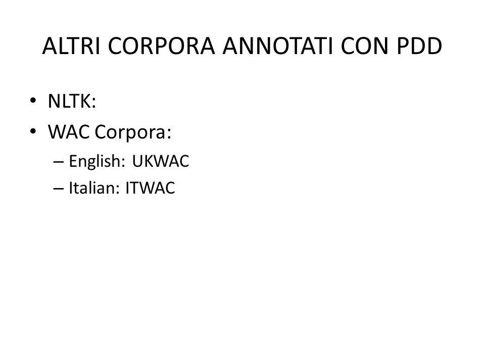 ALTRI CORPORA ANNOTATI CON PDD NLTK: WAC Corpora: – English: UKWAC – Italian: ITWAC