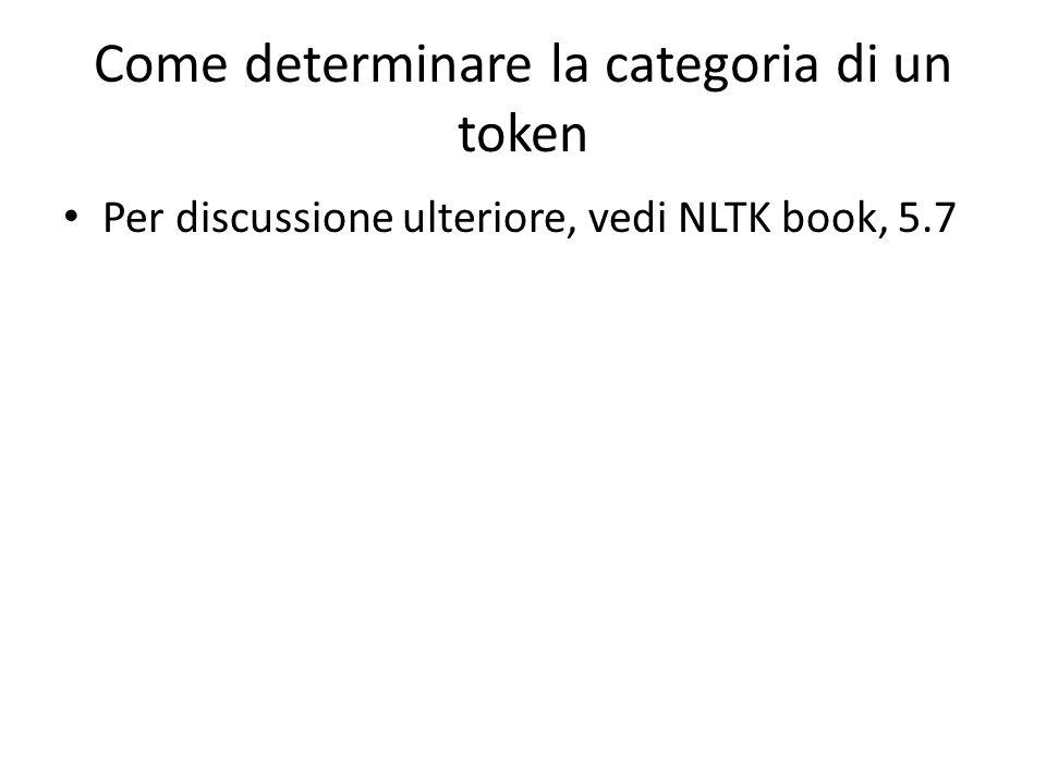 Come determinare la categoria di un token Per discussione ulteriore, vedi NLTK book, 5.7
