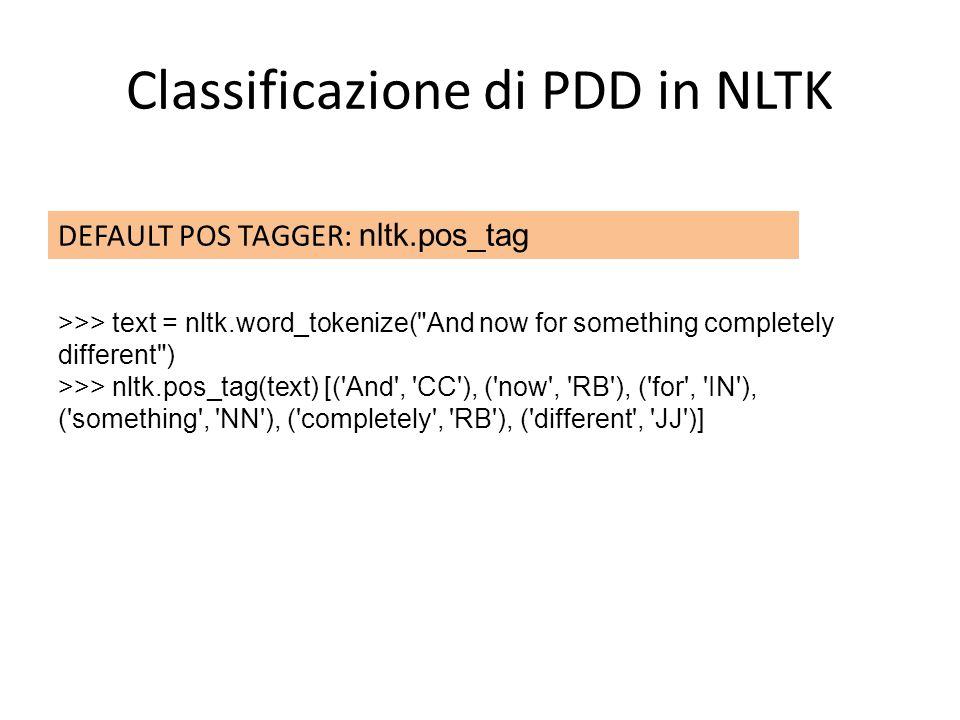 Classificazione di PDD in NLTK DEFAULT POS TAGGER: nltk.pos_tag >>> text = nltk.word_tokenize(