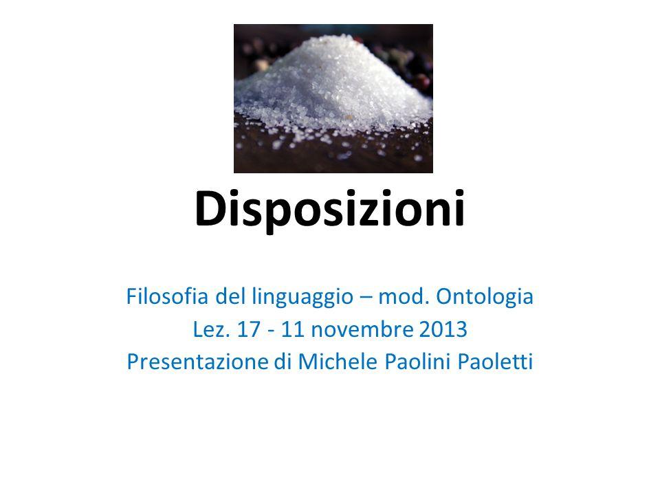 Disposizioni Filosofia del linguaggio – mod. Ontologia Lez. 17 - 11 novembre 2013 Presentazione di Michele Paolini Paoletti