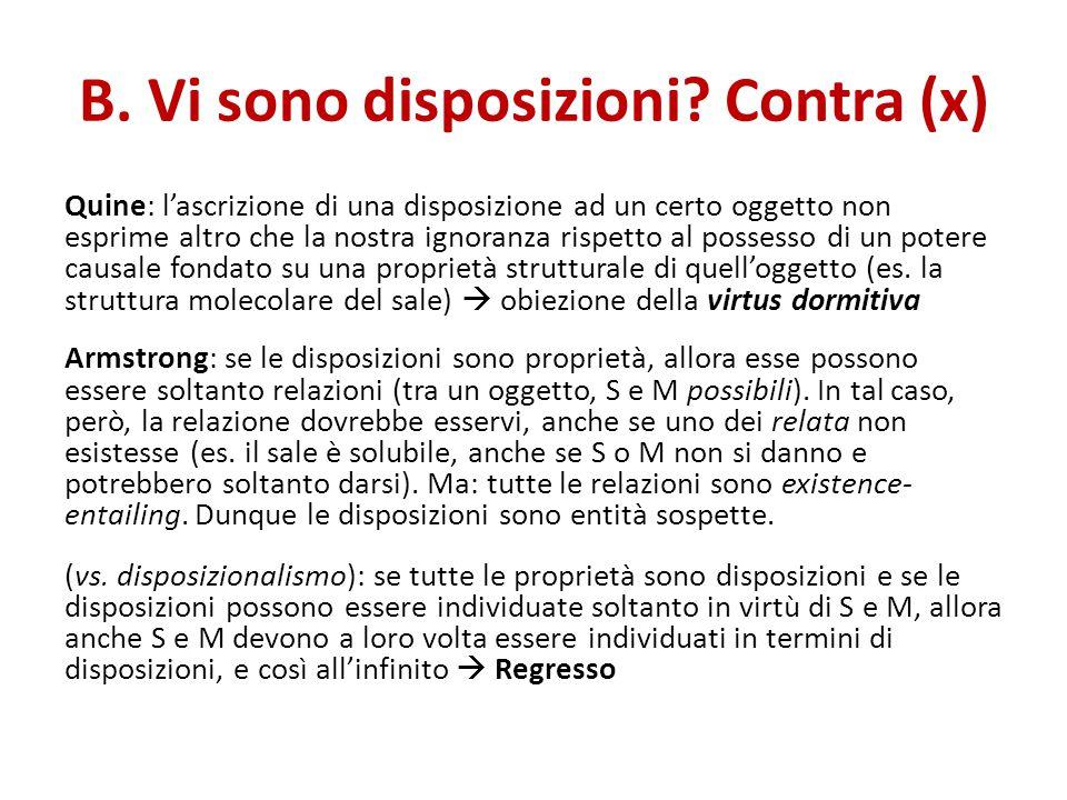 B. Vi sono disposizioni? Contra (x) Quine: l'ascrizione di una disposizione ad un certo oggetto non esprime altro che la nostra ignoranza rispetto al